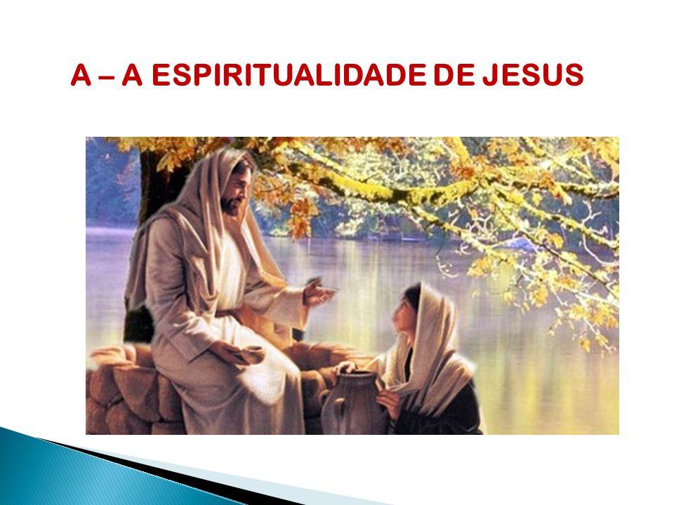 A – A ESPIRITUALIDADE DE JESUS
