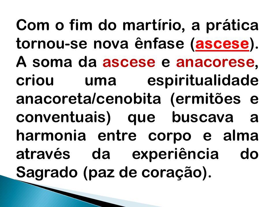 Com o fim do martírio, a prática tornou-se nova ênfase (ascese).