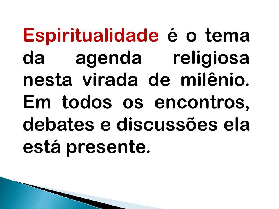 Espiritualidade é o tema da agenda religiosa nesta virada de milênio. Em todos os encontros, debates e discussões ela está presente.