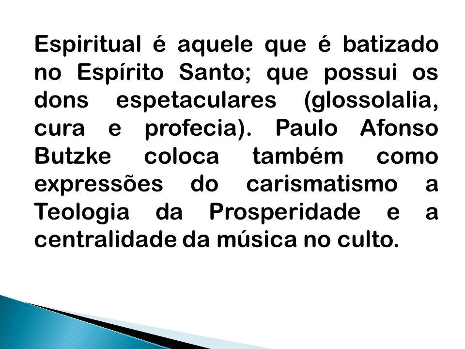 Espiritual é aquele que é batizado no Espírito Santo; que possui os dons espetaculares (glossolalia, cura e profecia). Paulo Afonso Butzke coloca tamb
