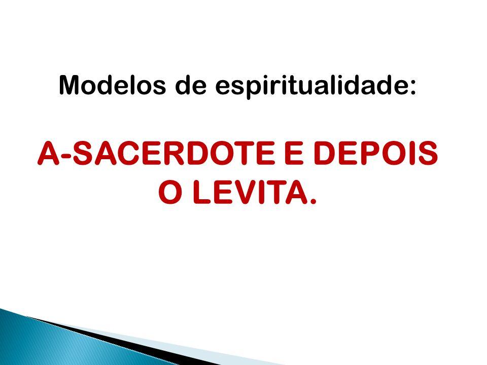 Modelos de espiritualidade: A-SACERDOTE E DEPOIS O LEVITA.