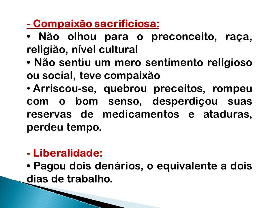 - Compaixão sacrificiosa: Não olhou para o preconceito, raça, religião, nível cultural Não sentiu um mero sentimento religioso ou social, teve compaix