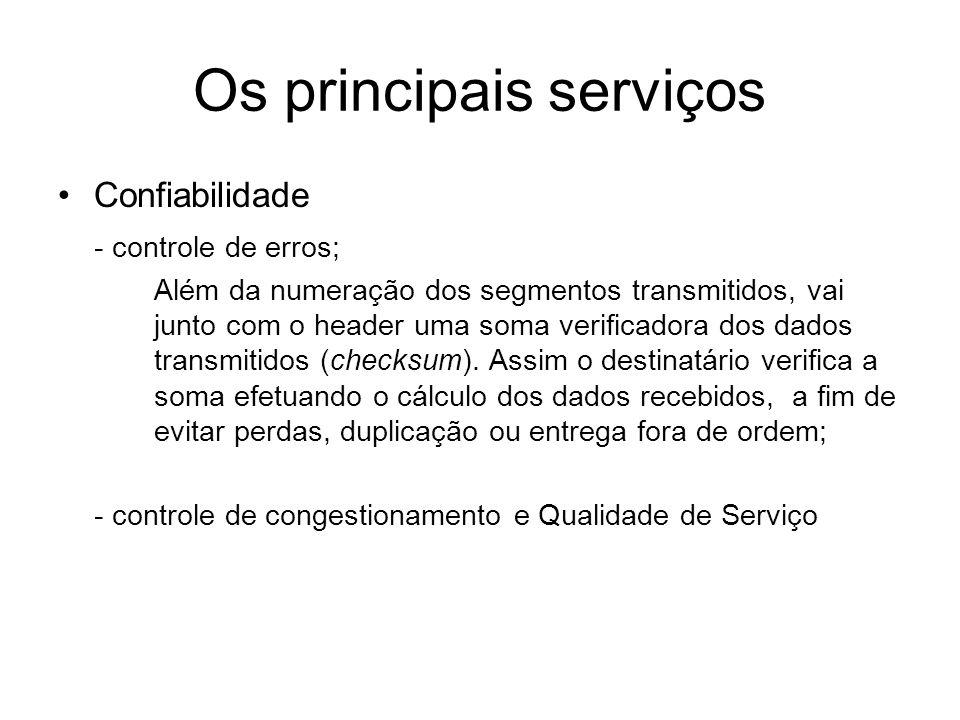 Os principais serviços Confiabilidade - controle de erros; Além da numeração dos segmentos transmitidos, vai junto com o header uma soma verificadora