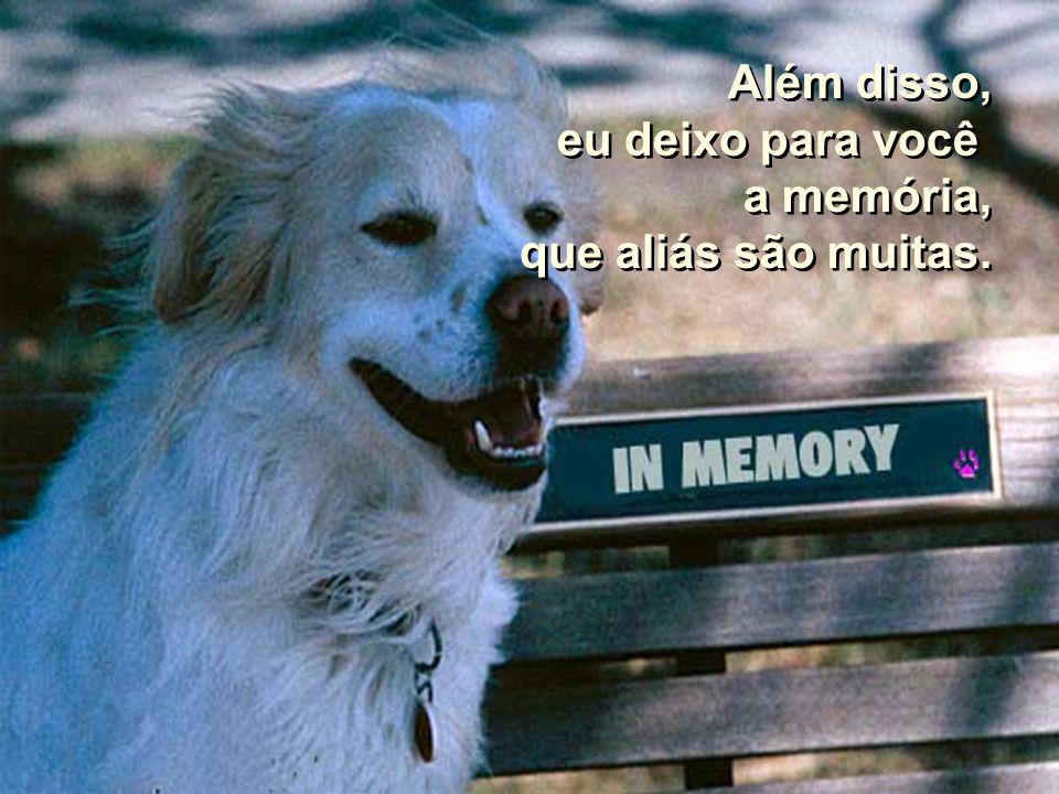 Além disso, eu deixo para você a memória, que aliás são muitas.