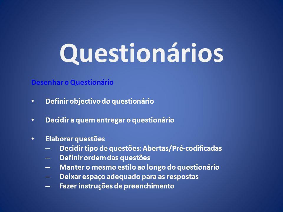 Questionários Desenhar o Questionário Definir objectivo do questionário Decidir a quem entregar o questionário Elaborar questões – Decidir tipo de que