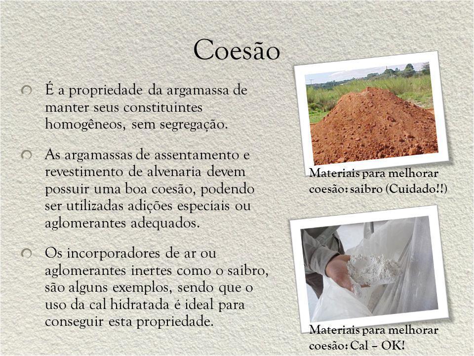 Coesão É a propriedade da argamassa de manter seus constituintes homogêneos, sem segregação. As argamassas de assentamento e revestimento de alvenaria