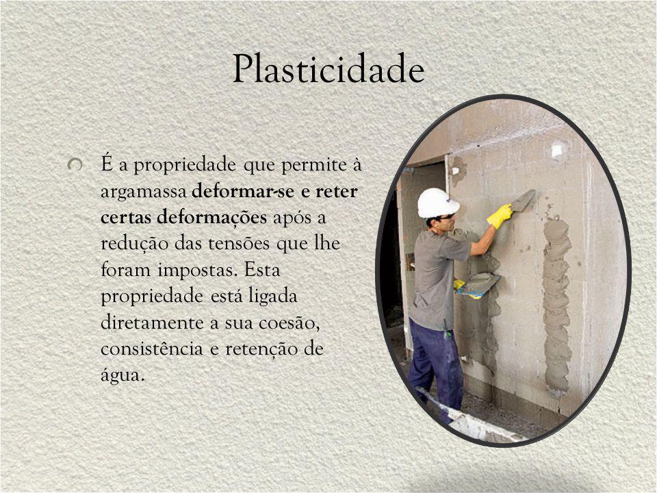 Plasticidade É a propriedade que permite à argamassa deformar-se e reter certas deformações após a redução das tensões que lhe foram impostas. Esta pr