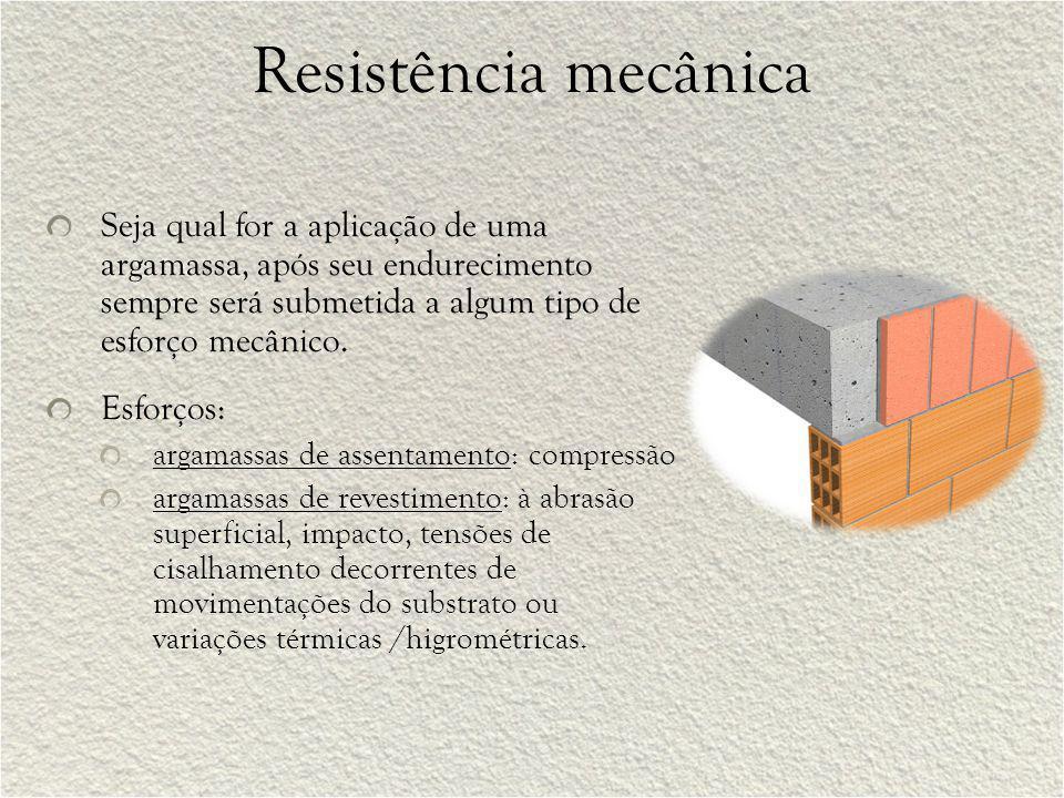 Resistência mecânica Seja qual for a aplicação de uma argamassa, após seu endurecimento sempre será submetida a algum tipo de esforço mecânico. Esforç