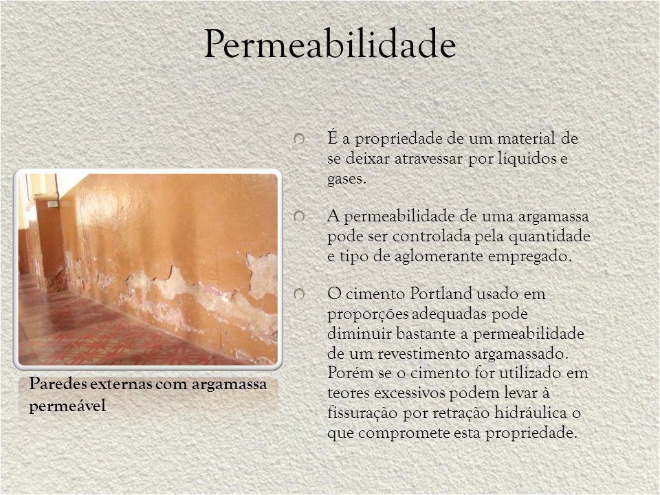 Permeabilidade É a propriedade de um material de se deixar atravessar por líquidos e gases. A permeabilidade de uma argamassa pode ser controlada pela