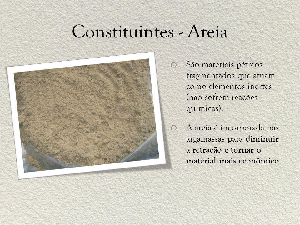 Constituintes - Areia São materiais pétreos fragmentados que atuam como elementos inertes (não sofrem reações químicas). A areia é incorporada nas arg