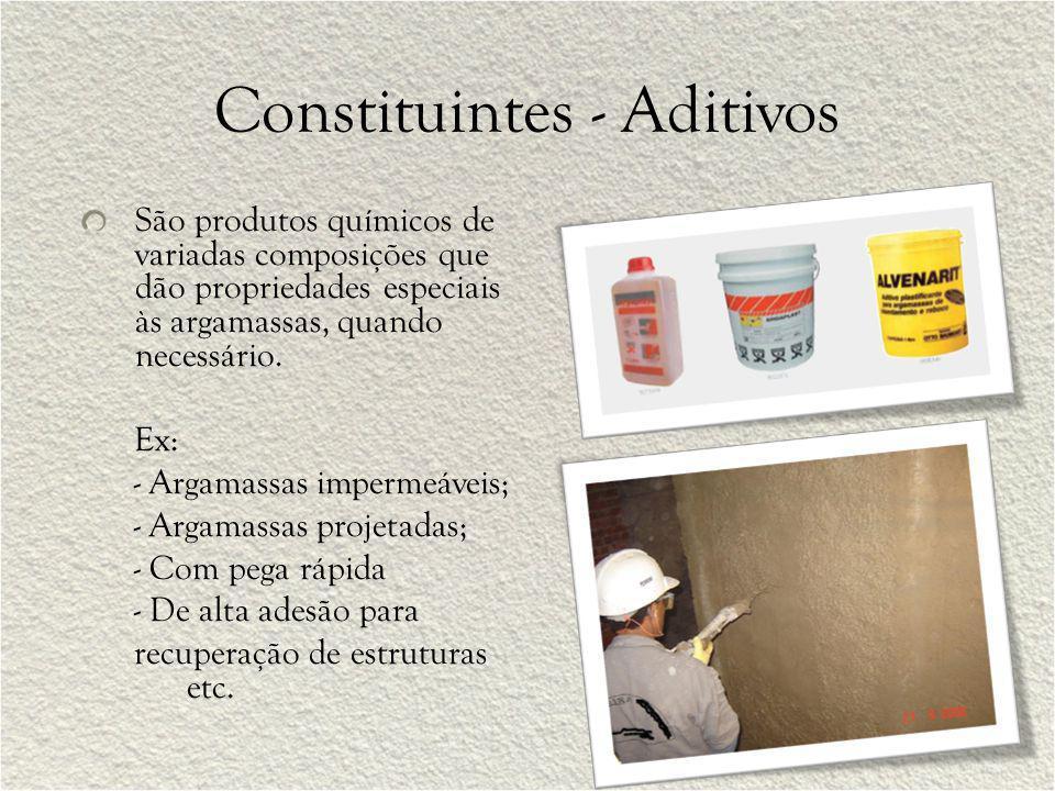 Constituintes - Aditivos São produtos químicos de variadas composições que dão propriedades especiais às argamassas, quando necessário. Ex: - Argamass