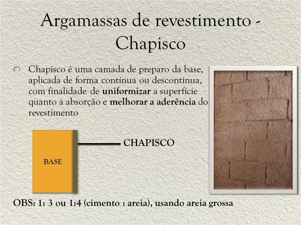 Argamassas de revestimento - Chapisco Chapisco é uma camada de preparo da base, aplicada de forma contínua ou descontínua, com finalidade de uniformiz