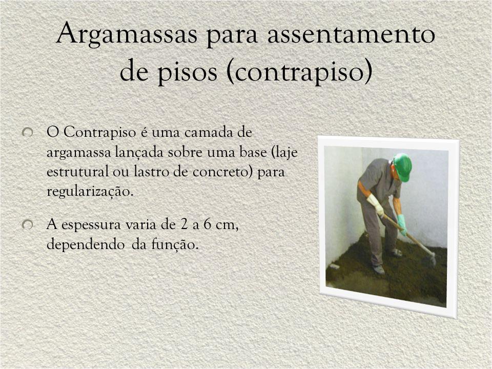 Argamassas para assentamento de pisos (contrapiso) O Contrapiso é uma camada de argamassa lançada sobre uma base (laje estrutural ou lastro de concret