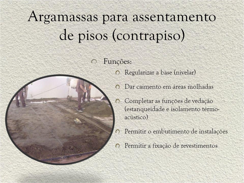 Argamassas para assentamento de pisos (contrapiso) Funções: Regularizar a base (nivelar) Dar caimento em áreas molhadas Completar as funções de vedaçã