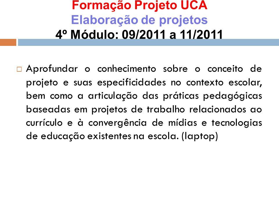 Elaboração de projetos 4º Módulo: 09/2011 a 11/2011  Aprofundar o conhecimento sobre o conceito de projeto e suas especificidades no contexto escolar