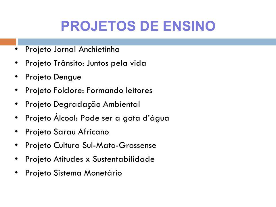 Projeto Jornal Anchietinha Projeto Trânsito: Juntos pela vida Projeto Dengue Projeto Folclore: Formando leitores Projeto Degradação Ambiental Projeto