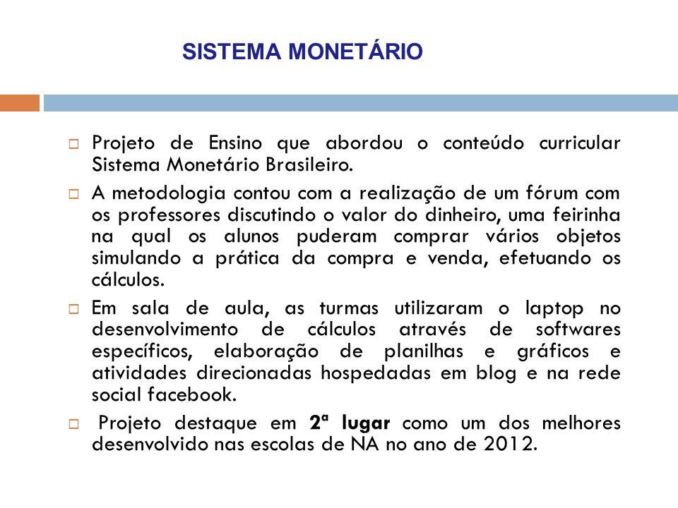SISTEMA MONETÁRIO  Projeto de Ensino que abordou o conteúdo curricular Sistema Monetário Brasileiro.  A metodologia contou com a realização de um fó