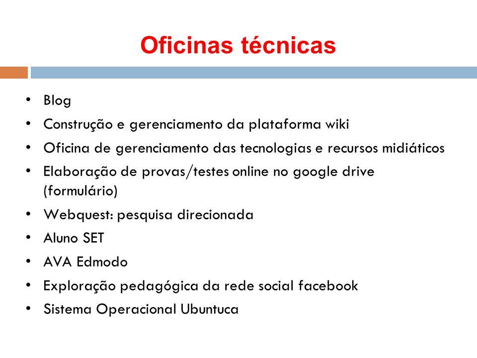 Oficinas técnicas Blog Construção e gerenciamento da plataforma wiki Oficina de gerenciamento das tecnologias e recursos midiáticos Elaboração de prov