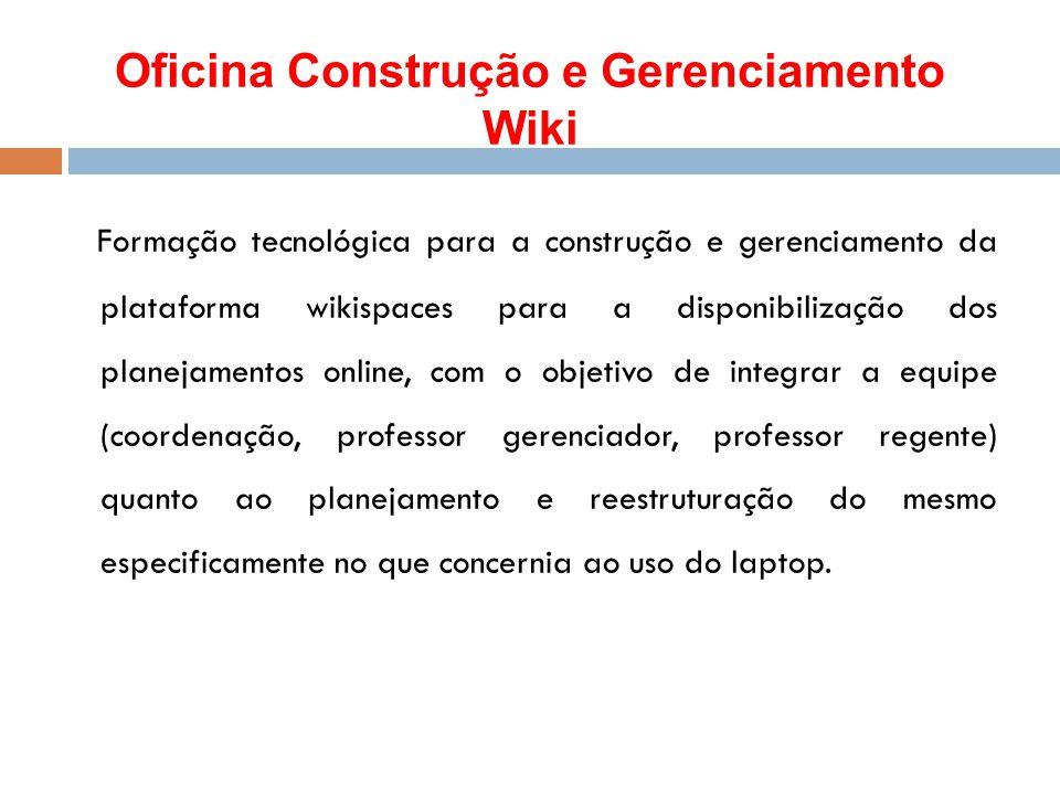 Oficina Construção e Gerenciamento Wiki Formação tecnológica para a construção e gerenciamento da plataforma wikispaces para a disponibilização dos pl