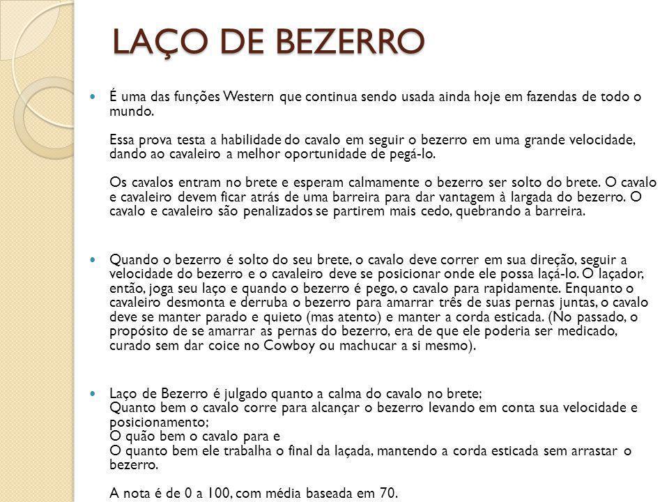 LAÇO DE BEZERRO É uma das funções Western que continua sendo usada ainda hoje em fazendas de todo o mundo. Essa prova testa a habilidade do cavalo em