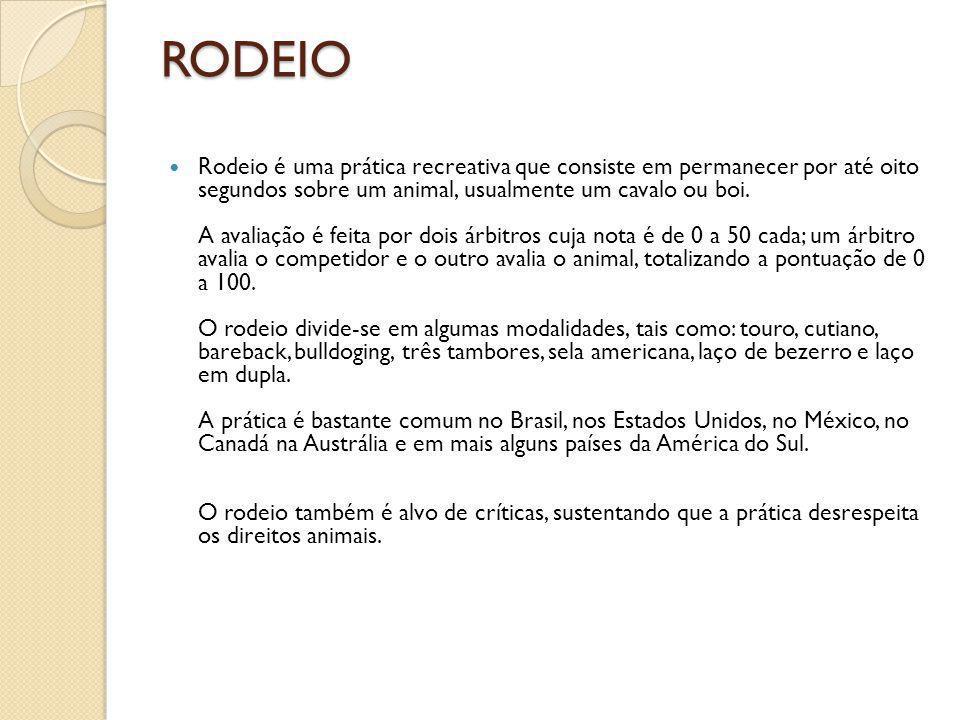 RODEIO Rodeio é uma prática recreativa que consiste em permanecer por até oito segundos sobre um animal, usualmente um cavalo ou boi. A avaliação é fe