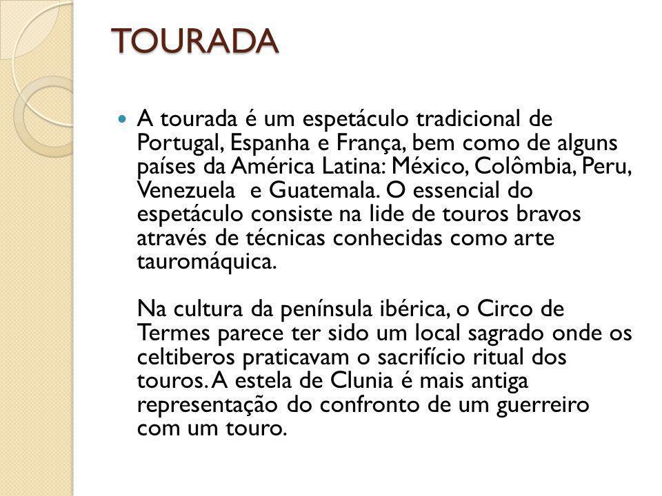 TOURADA A tourada é um espetáculo tradicional de Portugal, Espanha e França, bem como de alguns países da América Latina: México, Colômbia, Peru, Vene
