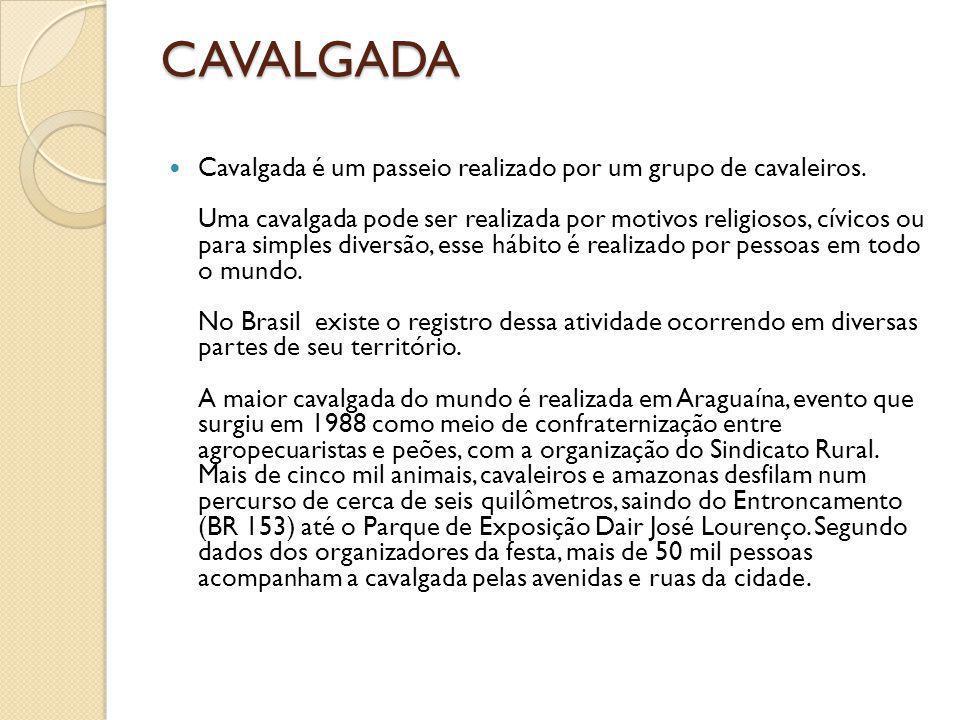 CAVALGADA Cavalgada é um passeio realizado por um grupo de cavaleiros. Uma cavalgada pode ser realizada por motivos religiosos, cívicos ou para simple