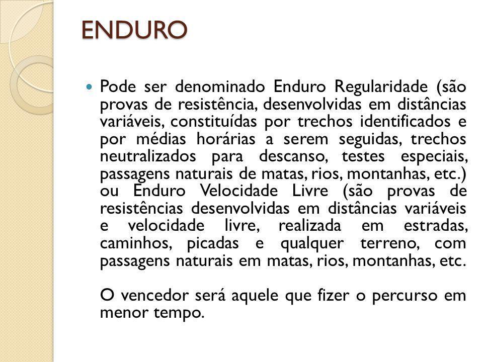 ENDURO Pode ser denominado Enduro Regularidade (são provas de resistência, desenvolvidas em distâncias variáveis, constituídas por trechos identificad
