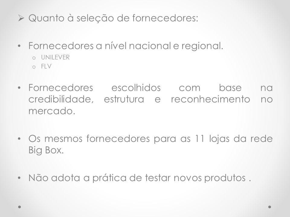  Quanto à seleção de fornecedores: Fornecedores a nível nacional e regional. o UNILEVER o FLV Fornecedores escolhidos com base na credibilidade, estr