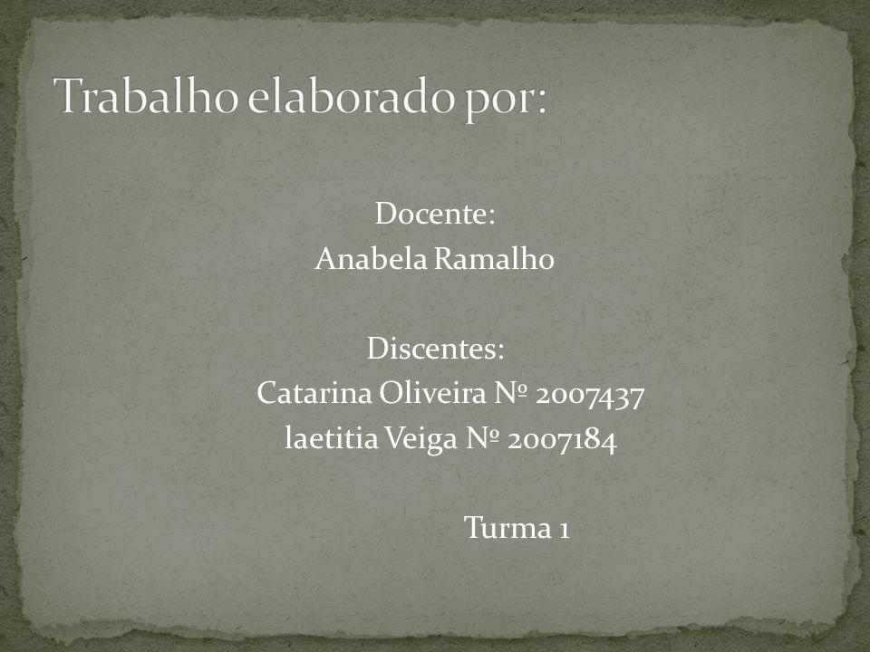 Docente: Anabela Ramalho Discentes: Catarina Oliveira Nº 2007437 laetitia Veiga Nº 2007184 Turma 1