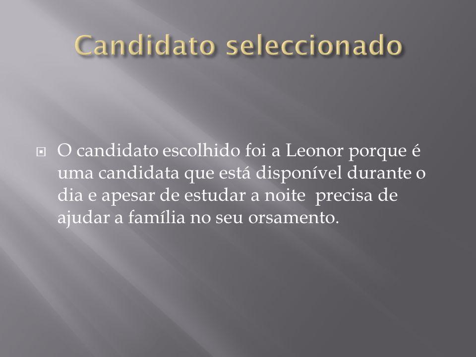  O candidato escolhido foi a Leonor porque é uma candidata que está disponível durante o dia e apesar de estudar a noite precisa de ajudar a família