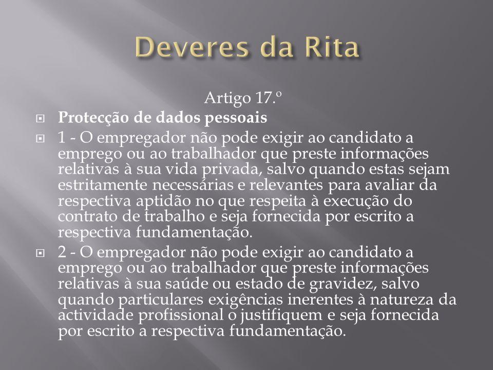 Artigo 17.º  Protecção de dados pessoais  1 - O empregador não pode exigir ao candidato a emprego ou ao trabalhador que preste informações relativas