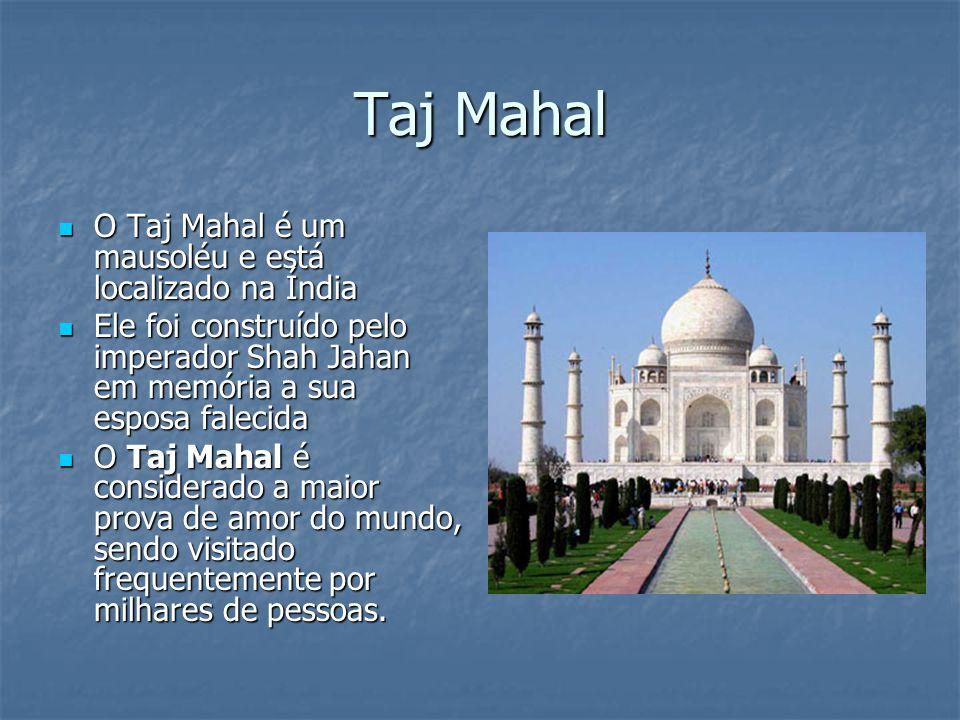 Taj Mahal O Taj Mahal é um mausoléu e está localizado na Índia O Taj Mahal é um mausoléu e está localizado na Índia Ele foi construído pelo imperador
