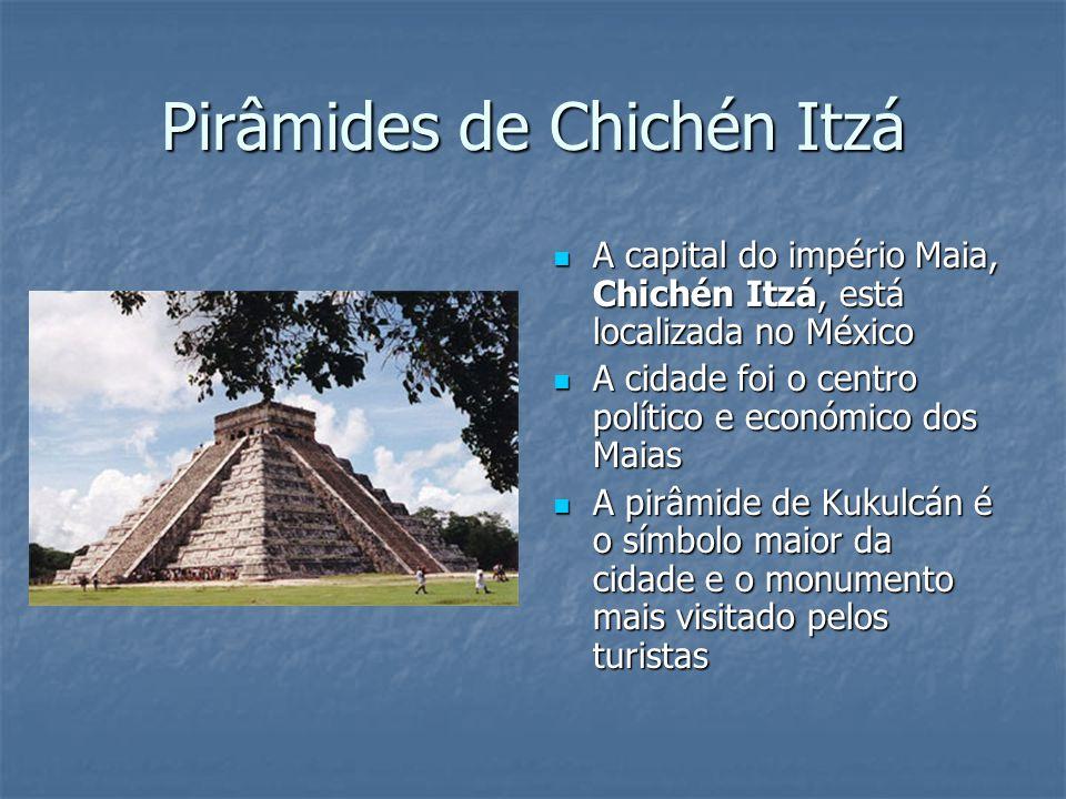 Pirâmides de Chichén Itzá A capital do império Maia, Chichén Itzá, está localizada no México A capital do império Maia, Chichén Itzá, está localizada