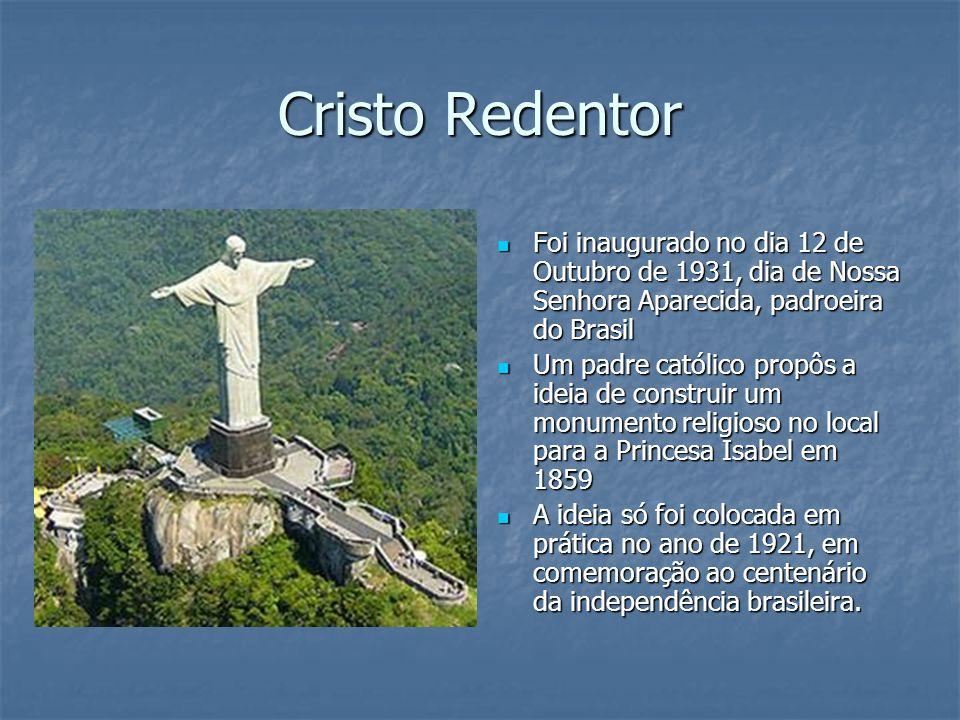 Cristo Redentor Foi inaugurado no dia 12 de Outubro de 1931, dia de Nossa Senhora Aparecida, padroeira do Brasil Foi inaugurado no dia 12 de Outubro d