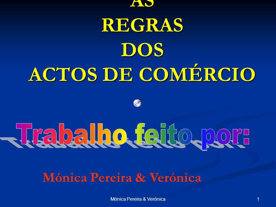1Mónica Pereira & Verónica AS REGRAS DOS ACTOS DE COMÉRCIO Mónica Pereira & Verónica