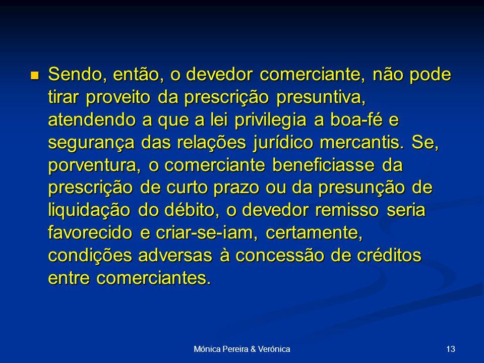 13Mónica Pereira & Verónica Sendo, então, o devedor comerciante, não pode tirar proveito da prescrição presuntiva, atendendo a que a lei privilegia a boa-fé e segurança das relações jurídico mercantis.