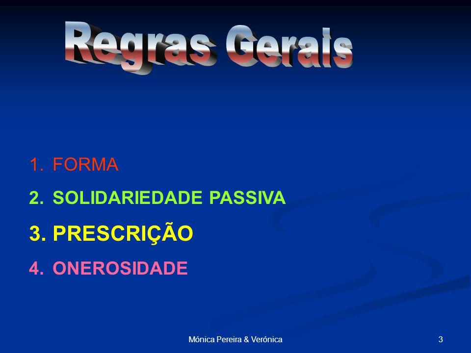 3Mónica Pereira & Verónica 1.FORMA 2.SOLIDARIEDADE PASSIVA 3.PRESCRIÇÃO 4.ONEROSIDADE