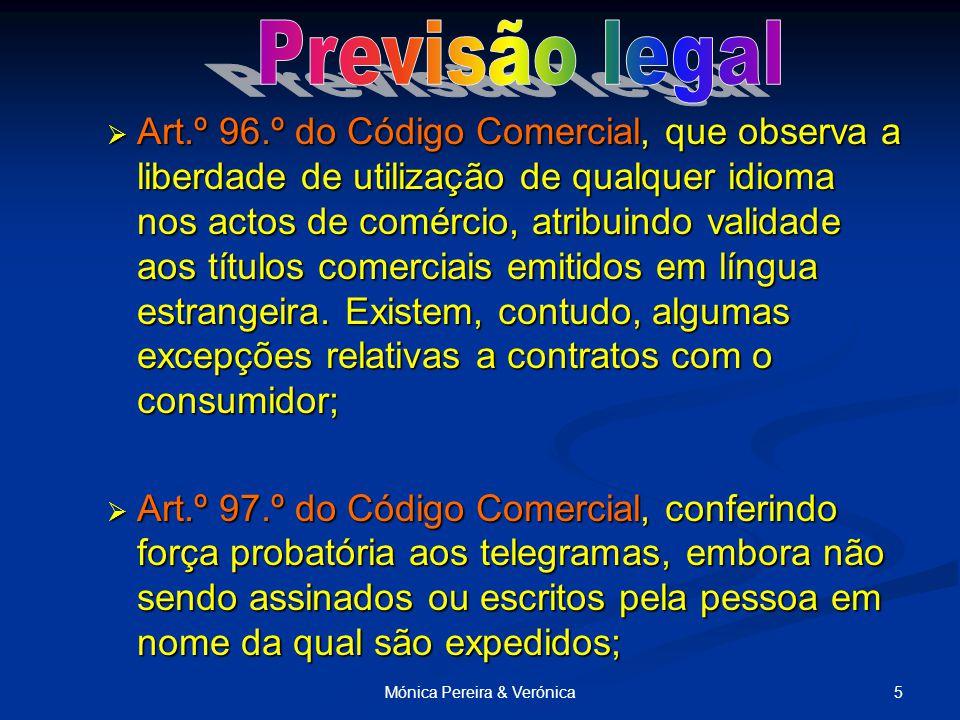 5Mónica Pereira & Verónica  Art.º 96.º do Código Comercial, que observa a liberdade de utilização de qualquer idioma nos actos de comércio, atribuindo validade aos títulos comerciais emitidos em língua estrangeira.