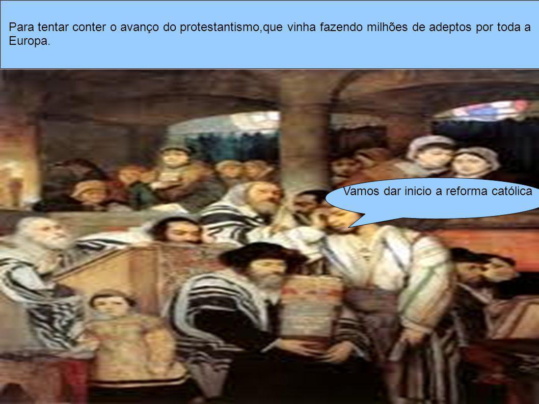 Para tentar conter o avanço do protestantismo,que vinha fazendo milhões de adeptos por toda a Europa. Vamos dar inicio a reforma católica