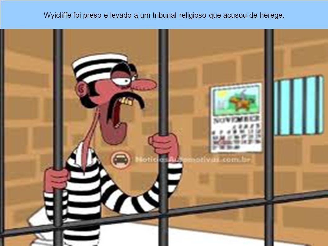 Wyicliffe foi preso e levado a um tribunal religioso que acusou de herege.