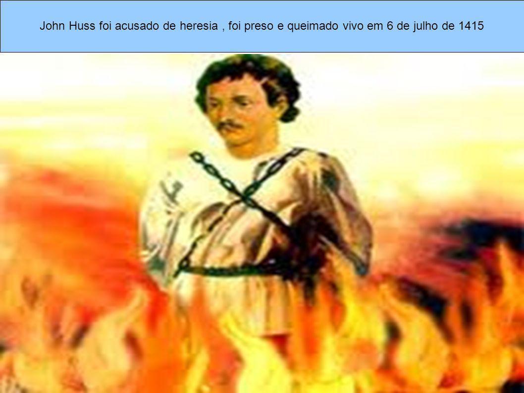 John Huss foi acusado de heresia, foi preso e queimado vivo em 6 de julho de 1415