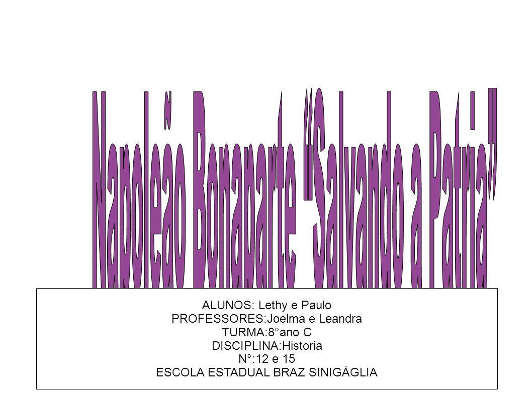 ALUNOS: Lethy e Paulo PROFESSORES:Joelma e Leandra TURMA:8°ano C DISCIPLINA:Historia N°:12 e 15 ESCOLA ESTADUAL BRAZ SINIGÁGLIA