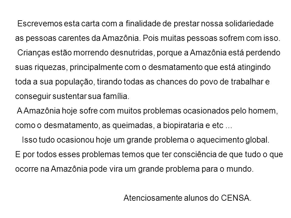 Escrevemos esta carta com a finalidade de prestar nossa solidariedade as pessoas carentes da Amazônia. Pois muitas pessoas sofrem com isso. Crianças e