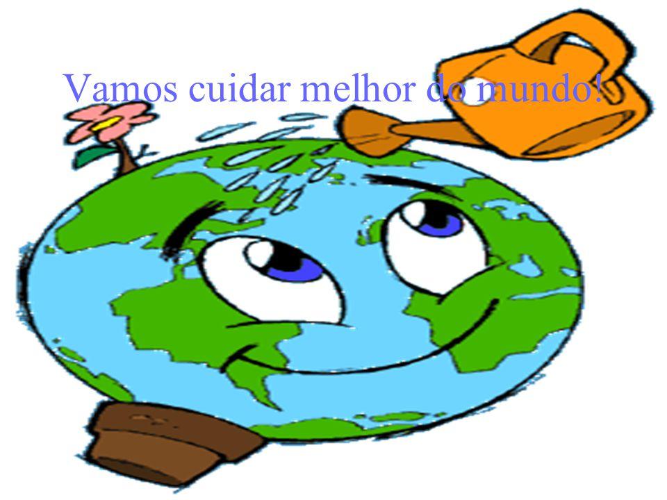 Vamos cuidar melhor do mundo!