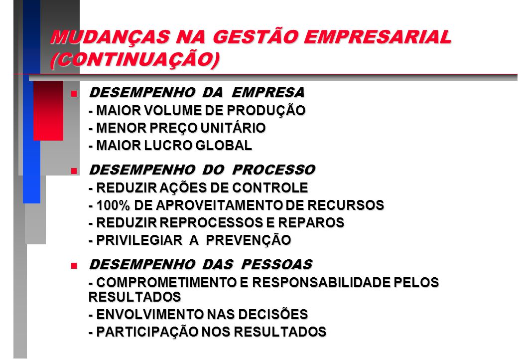 n APERFEIÇOAMENTO DA ORGANIZAÇÃO - ATENDER MAIS NECESSIDADES DOS CLIENTES - PROPOR ALTERNATIVAS DE ATENDIMENTO - ADAPTAR O ATENDIMENTO ÀS POSSIBILIDADES DOS CLIENTES n APERFEIÇOAMENTO DO PROCESSO - SIMPLIFICAR TAREFAS - PROMOVER ORGANIZAÇÃO, ORDEM E DISCIPLINA - BUSCAR A FLUIDEZ DOS TRABALHOS - INCENTIVAR A SEGURANÇA E A MELHORIA DO AMBIENTE - GARANTIR A CONTINUIDADE DO NEGÓCIO n APERFEIÇOAMENTO DAS PESSOAS - DELEGAR RESPONSABILIDADES - PROMOVER A PARTICIPAÇÃO DAS PESSOAS - INCENTIVAR A LIBERDADE DE CRIAÇÃO