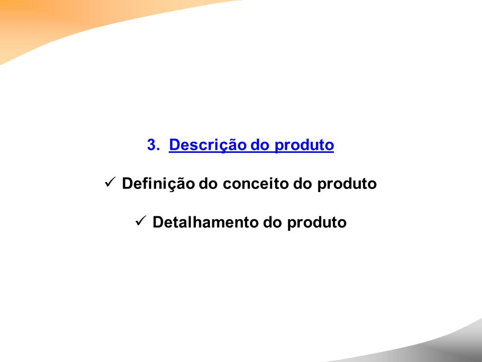 3. Descrição do produto Definição do conceito do produto Detalhamento do produto