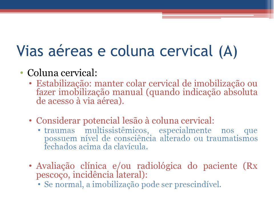 Vias aéreas e coluna cervical (A) Coluna cervical: Estabilização: manter colar cervical de imobilização ou fazer imobilização manual (quando indicação