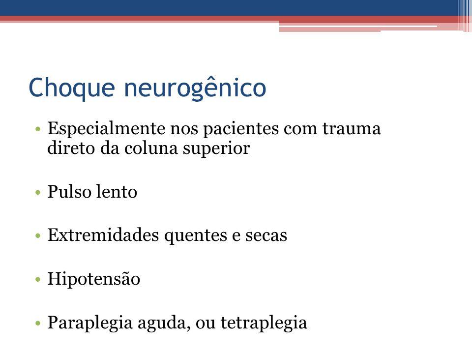Choque neurogênico Especialmente nos pacientes com trauma direto da coluna superior Pulso lento Extremidades quentes e secas Hipotensão Paraplegia agu