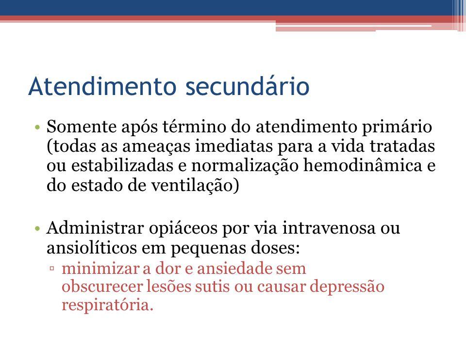 Atendimento secundário Somente após término do atendimento primário (todas as ameaças imediatas para a vida tratadas ou estabilizadas e normalização h